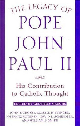 The Legacy of Pope John Paul II: His Contribution to Catholic Thought (Crossroad Faith & Formation Book)
