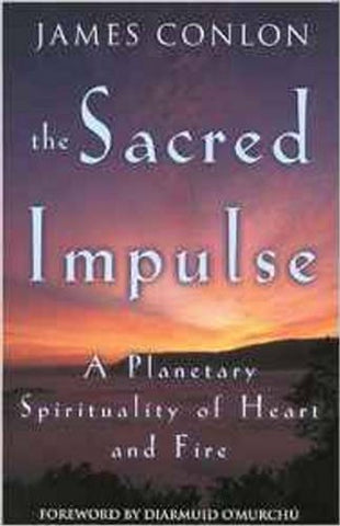 The Sacred Impulse: A Planetary Spirituality of Heart and Fire