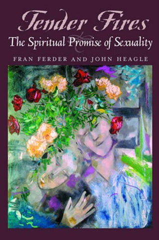 Tender Fires: The Spiritual Promise of Sexuality