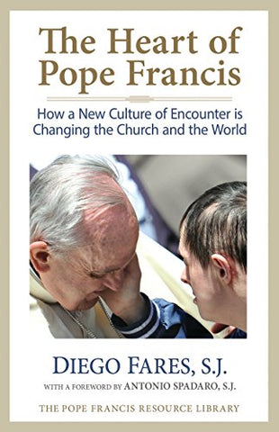 The Heart of Pope Francis: How a New Culture of Encounter Is Changing the Church and the World (The Pope Francis Resource Library)