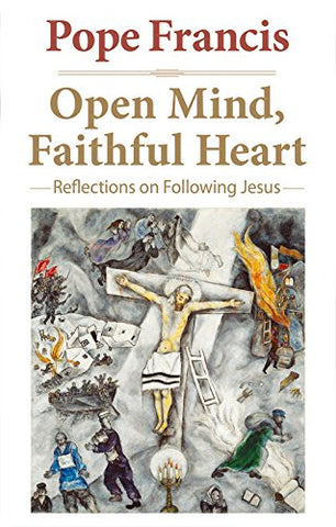 Open Mind, Faithful Heart: Reflections on Following Jesus (The Pope Francis Resource Library)