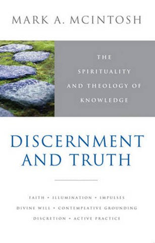 Discernment and Truth: The Spirituality and Theology of Knowledge