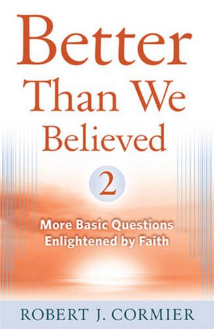 Better Than We Believed, 2: More Basic Questions Enlightened by Faith