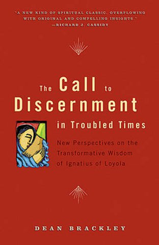 The Call to Discernment in Troubled Times: New Perspectives on the Transformative Wisdom of Ignatius of Loyola