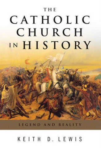 The Catholic Church in History: Legend and Reality