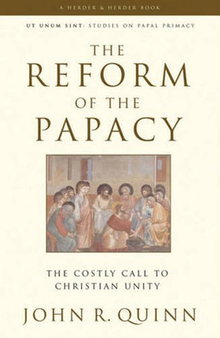 The Reform of the Papacy: The Costly Call to Christian Unity (Ut Unim Sint)
