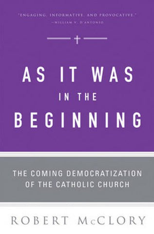 As It Was in the Beginning: The Coming Democratization of the Catholic Church