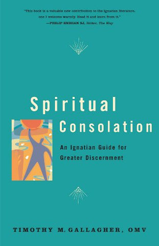 Spiritual Consolation: An Ignatian Guide for Greater Discernment