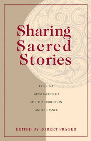 Sharing Sacred Stories: Current Approaches to Spiritual Direction and Guidance