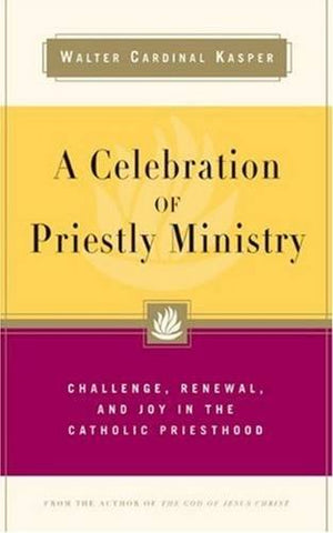 A Celebration of Priestly Ministry: Challenge, Renewal, and Joy in the Catholic Priesthood