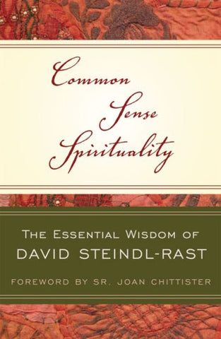 Common Sense Spirituality: The Essential Wisdom of David Steindl-Rast (Crossroad Book)
