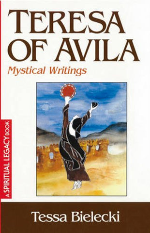 Teresa of Avila: Mystical Writings (The Crossroad Spiritual Legacy Series)