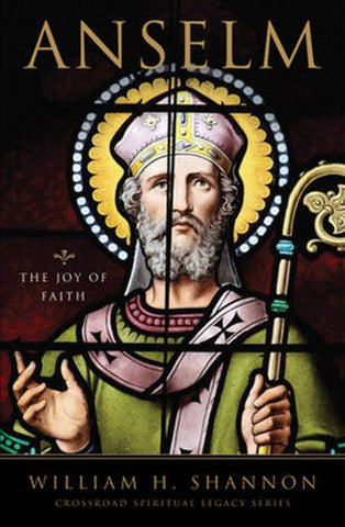 Anselm: The Joy of Faith (The Crossroad Spiritual Legacy Series)