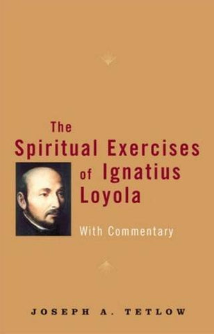The Spiritual Exercises of Ignatius Loyola: With Commentary