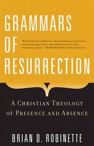 Grammars of Resurrection: A Christian Theology of Presence and Absence (Herder & Herder Books)