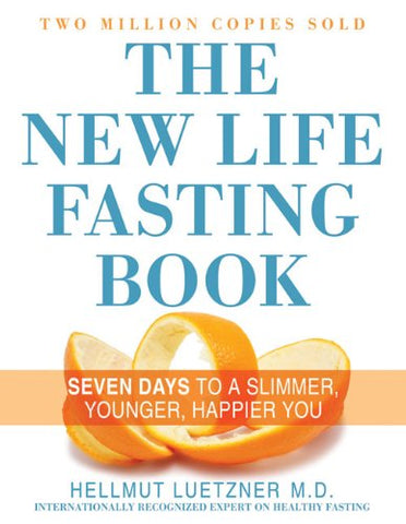 The New Life Fasting Book: Seven Days to a Slimmer, Younger, Happier You