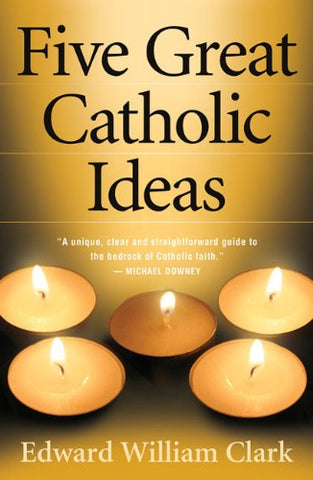 Five Great Catholic Ideas