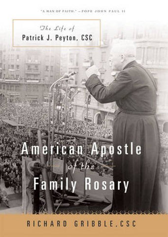 American Apostle of the Family Rosary: The Life of Patrick J. Peyton, CSC