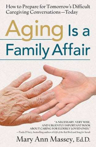 Aging Is a Family Affair: How to Prepare for Tomorrow's Difficult Caregiving Conversations—Today