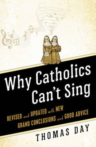 Why Catholics Can't Sing: Revised and Updated With New Grand Conclusions and Good Advice