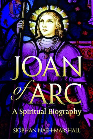 Joan of Arc: A Spiritual Biography (Lives & Legacies (Crossroad))