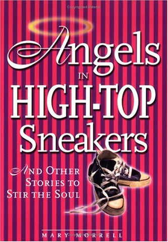 Angels in High-Top Sneakers:And Other Stories to Stir the Soul