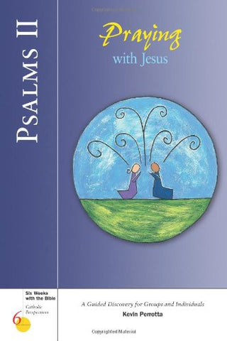 Psalms II: Praying with Jesus (Six Weeks with the Bible)