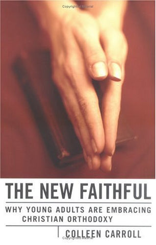 The New Faithful: Why Young Adults Are Embracing Christian Orthodoxy