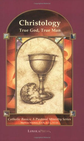 Christology: True God, True Man (Catholic Basics: A Pastoral Ministry Series)