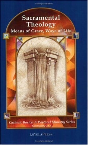 Sacramental Theology: Means of Grace, Way of Life (Catholic Basics: A Pastoral Ministry Series)