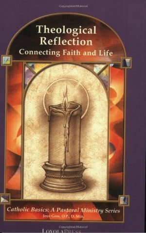 Theological Reflection: Connecting Faith and Life (Catholic Basics: A Pastoral Ministry Series)