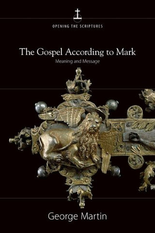 The Gospel According to Mark: Meaning and Message (Opening the Scriptures)