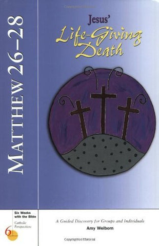 Matthew 26-28: Jesus' Life-Giving Death (Six Weeks with the Bible)
