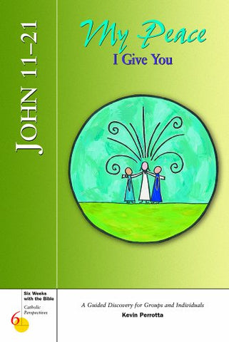 John 11-21: My Peace I Give You (Six Weeks with the Bible for Catholic Teens)