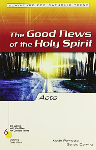 Acts: The Good New of the Holy Spirit (Six Weeks with the Bible for Catholic Teens)