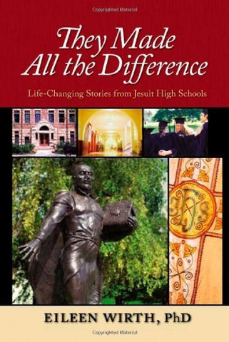 They Made All the Difference: Life-Changing Stories from Jesuit High Schools: Life-changing Stories Ffom Jesuit High Schools