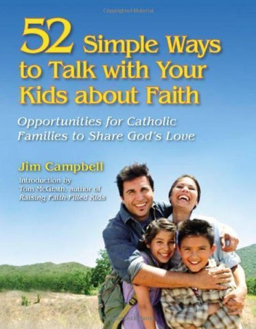 52 Simple Ways to Talk With Your Kids About Faith: Opportunities for Catholic Families to Share God's Love