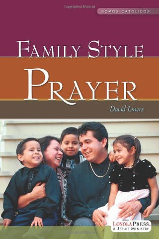 Family Style Prayer: A Part of the Somos catolicos Series