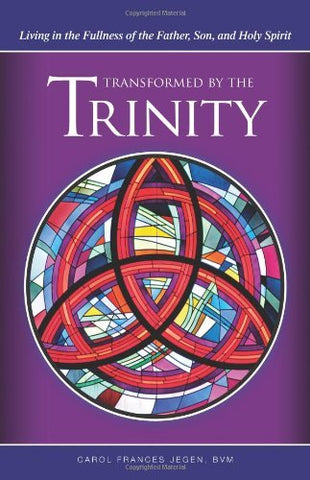 Transformed by the Trinity: Living in the Fullness of the Father, Son, and Holy Spirit