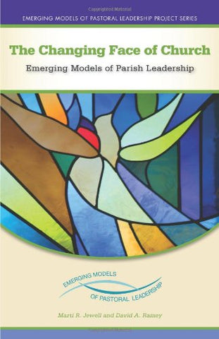 The Changing Face of Church: Emerging Models of Parish Leadership (Emerging Models of Pastoral Leadership)