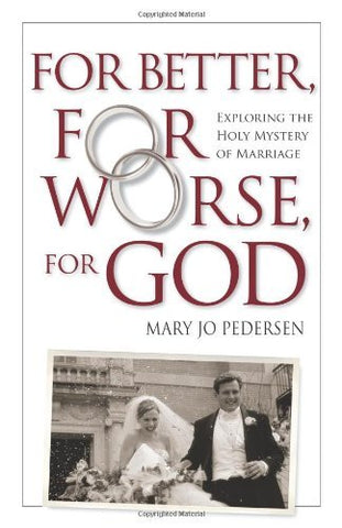 For Better, For Worse, For God: Exploring the Holy Mystery of Marriage