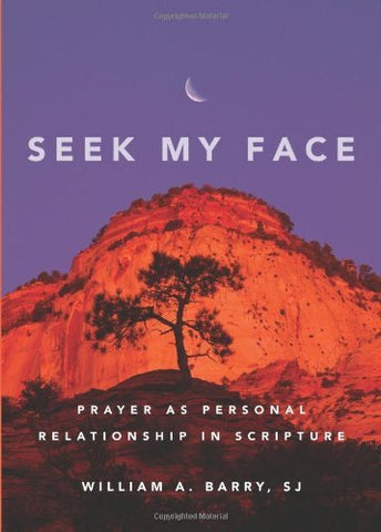 Seek My Face: Prayer as Personal Relationship in Scripture