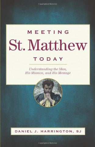 Meeting St. Matthew Today: Understanding the Man, His Mission, and His Message