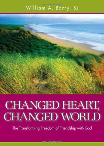 Changed Heart, Changed World: The Transforming Freedom of Friendship with God