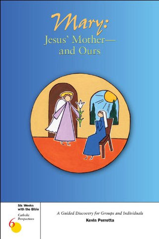Mary: Jesus' Mother--and Ours (Six Weeks with the Bible)