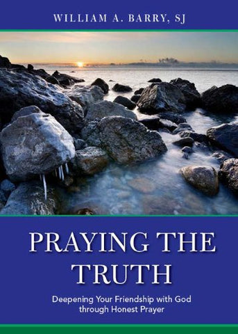 Praying the Truth: Deepening Your Friendship with God through Honest Prayer