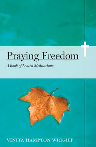 Praying Freedom: Lenten Meditations to Engage Your Mind and Free Your Soul (NONE)