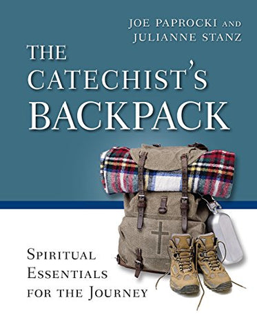 The Catechist's Backpack: Spiritual Essentials for the Journey