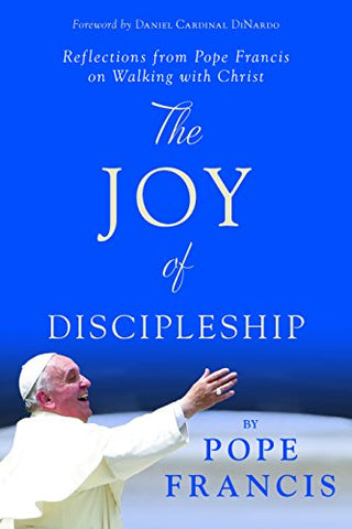 The Joy of Discipleship: Reflections from Pope Francis on Walking with Christ