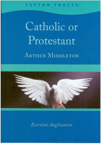 Catholic or Protestant: Essential Anglicanism (Tufton Tracts)